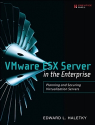 VMware ESX Server in the Enterprise: Planning and Securing Virtualization Servers