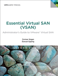 Essential Virtual SAN (VSAN): Administrator's Guide to VMware Virtual SAN, 2nd Edition