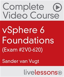 vSphere 6 Foundations (Exam #2V0-620) Complete Video Course